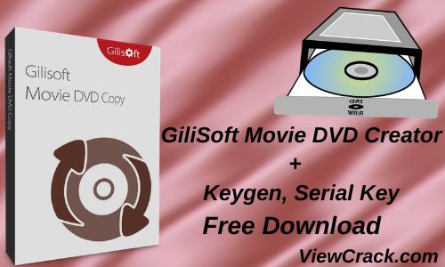 GiliSoft Movie DVD Creator 7.2.0 Crack + Serial Key Latest Version